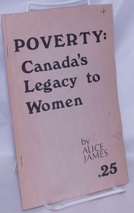 Poverty: Canada's legacy to women. Alice James