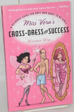 Miss Vera's cross-dress for success: a resource guide for boys who want to be girls. Veronica Vera