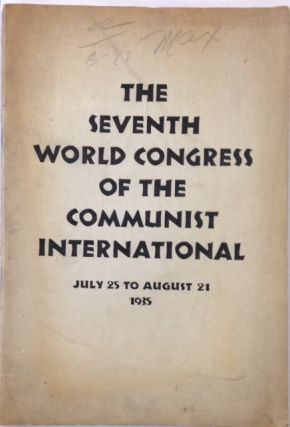 The Seventh World Congress of the Communist International, July 25 to August 21, 1935