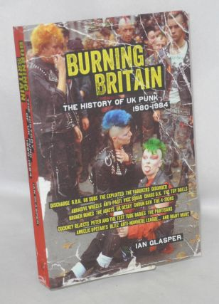 Burning Britain The History of UK Punk 1980-1984. Ian Glasper