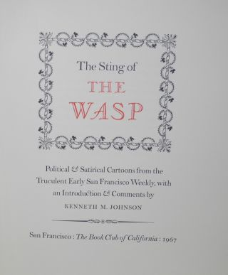 The sting of the Wasp: political and satyrical cartoons from the truculent early San Francisco weekly, with an introduction and comments by Kenneth M. Johnson