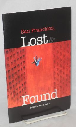 San Francisco, lost and found. David Talbot, Mark Bittner Joshua Mohr, Andrew Lam, Jr., Reynaldo...