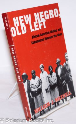 New Negro, old left. African American writing and Communism between the wars. William J. Maxwell