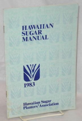 Hawaiian sugar manual, 1983. Hawaiian Sugar Planters' Association