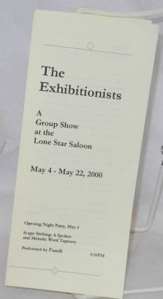 The Exhibitionists: a group show at the Lone Star Saloon May 4 - 22, 2000 [brochure]. Michael...