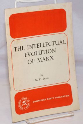 The intellectual evolution of Marx. K. K. Dixit.