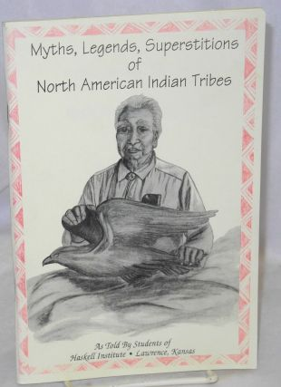 Myths, legends, superstitions of North American Indian tribes, as told by students of Haskell...