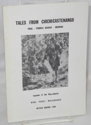 Tales from Chichicastenango: Tikal, Piedras Negras, Quirigua: legends of the Maya-Quiché....