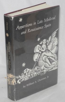 Apparitions in Late Medieval and Renaissance Spain. William A. Christian, Jr