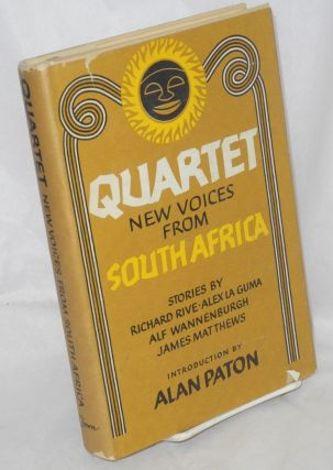 Quartet: new voices from South Africa. Richard Rive, introduction Alan Paton, Alf Wannenburgh,...