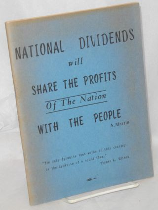 National dividends will share the profits of the nation with the people. A. Martin, Alfred