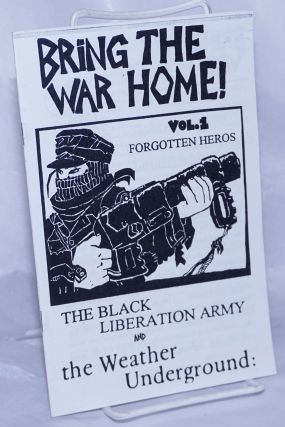 Bring the War Home! Vol. 1: Forgotten Heroes. The Black Liberation Army and the Weather Underground