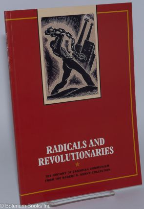 Radicals and Revolutionaries: The history of Canadian Communism from the Robert S. Kenny...