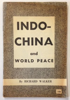 Indo-China and world peace. Richard Walker