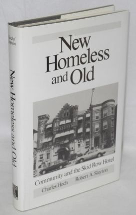New Homeless and old; community and the Skid Row Hotel. Charles Hoch, Robert A. Slayton