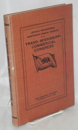 Official Proceedings of the Nineteenth Session of the Trans-Mississippi Commercial Congress held...
