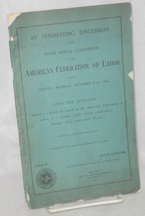 An interesting discussion at the tenth annual convention of the American Federation of Labor held...