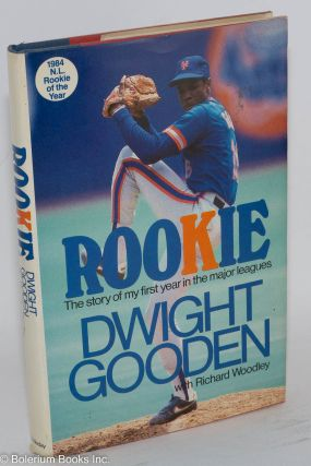 Rookie The Story of my First Year in the Major Leagues. Dwight Gooden, Richard Woodley