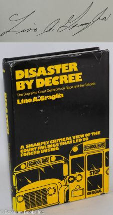 Disaster by Decree: the Supreme Court decisions on race and the schools. Lino A. Graglia