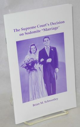 "The Supreme Court's Decision on Sodomite ""Marriage"" Brian M. Schwertley"