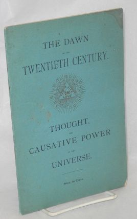 Dawn of the Twentieth Century: Thought, the Causative Power of the Universe All Causation is in...