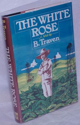 The White Rose. B. Traven, , Donald J. Davidson.