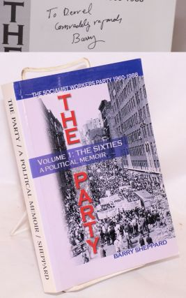 The Party, the Socialist Workers Party, 1960 - 1988. Volume 1: The sixties, a political memoir....