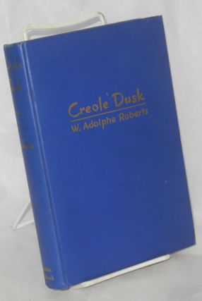 Creole Dusk A New Orleans Novel of the 1880s. W. Adolphe Roberts