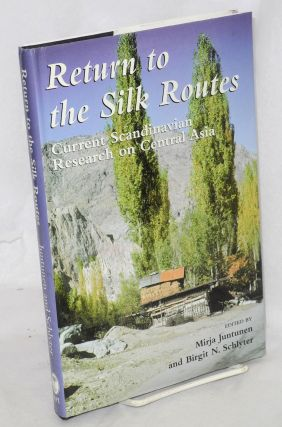 Return to the Silk Routes: current Scandinavian research on Central Asia. Mirja Juntunen, Birgit...