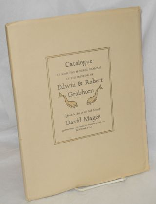 Catalogue of Some Five Hundred Examples of the Printing of Edwin and Robert Grabhorn, 1917 -...