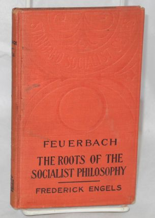 Feuerbach, the roots of the socialist philosophy. Translated with critical introduction by Austin...