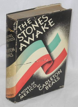 The Stones Awake: a novel of Mexico. Carleton Beals