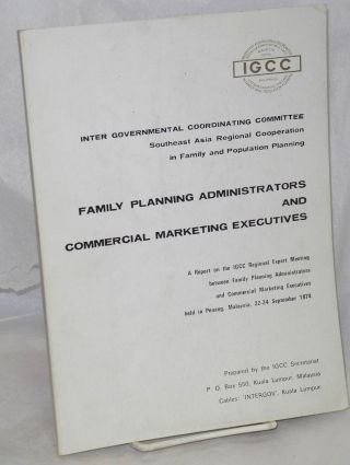 Family planning administrators and commercial marketing executives: A report on the IGCC Regional...