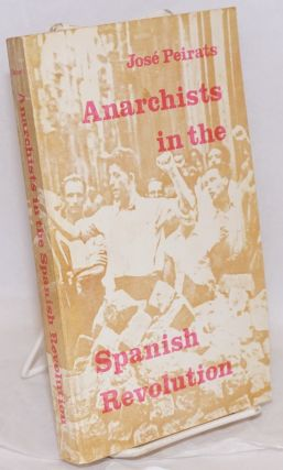 Anarchists in the Spanish revolution. José Peirats