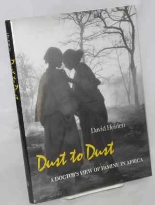 Dust to dust: a doctor's view of famine in Africa. David Heiden