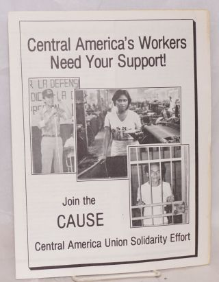 Central America's Workers Need Your Support: join the cause. Central American Union Solidarity...
