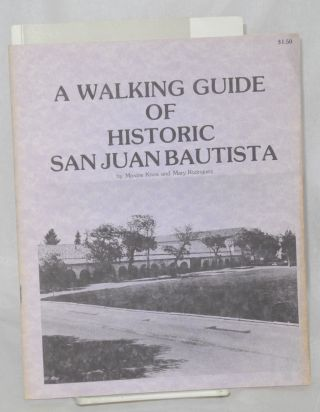 A Walking Guide of Historic San Juan Bautista. Maxine Knox, Mary Rodriguez, Craig A. Rosser, Mary...