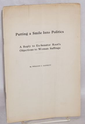 Putting a smile into politics: a reply to ex-Senator Root's objections to woman suffrage. William...