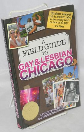 A Field Guide to Gay & Lesbian Chicago. Kathie Berquist, Robert McDonald