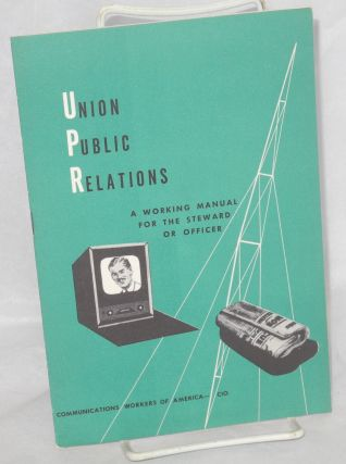 Union public relations: a working manual for the steward or officer. Communications Workers of...