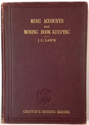 Mine accounts and mining book-keeping: A manual for the use of students, managers of metalliferous mines and collieries, and others interested in mining. Fourth edition