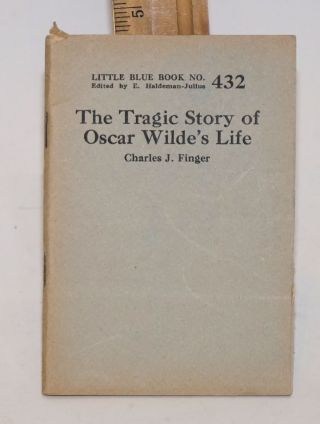 The tragic story of Oscar Wilde's life. Charles J. Finger
