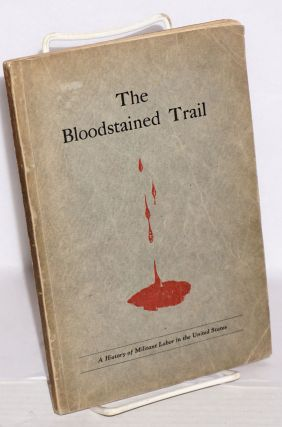 The bloodstained trail; a history of militant labor in the United States. Ed. Delaney, M T. Rice