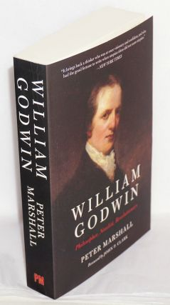 William Godwin: Philosopher, Novelist, Revolutionary. Peter Marshall.