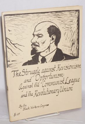 The struggle against revisionism and opportunism: against the Communist League and the Revolutionary Union. Black Workers Congress.