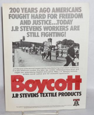 Boycott J.P. Stevens textile products. 200 years ago Americans fought hard for freedom and justice ... today J.P. Stevens workers are still fighting! Amalgamated Clothing, Textile Workers Union.