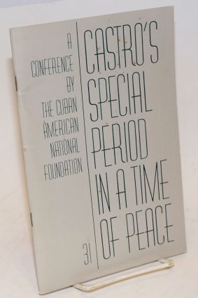 Castro's special period in a time of peace. Proceedings from a conference sponsored by the Cuban...
