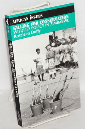 Killing for conservation; wildlife policy in Zimbabwe. Rosaleen Duffy