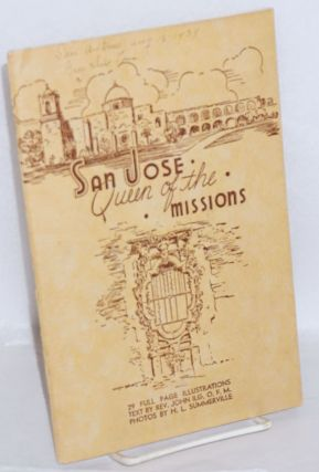 San Jose, Queen of the Missions. 29 full page illustrations. Photos by H.L. Summerville. Fourth edition. Rev. John Ilg, text, O. F. M.