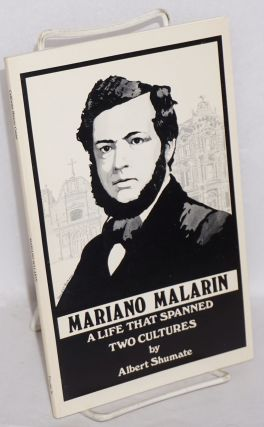 The Dictation of Mariano Malarin Whose Life Spanned Two Cultures [title page] A Life that Spanned Two Cultures [cover]. Albert Shumate.